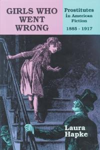 girls-who-went-wrong-prostitutes-in-american-fiction-laura-hapke-hardcover-cover-art-1